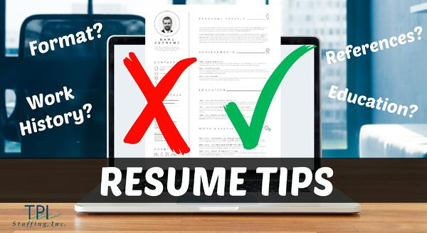 TPI Staffing Resume Writing Tips Staffing Agency Recruiter, How to create an effective resume, format, work history, references, education tips