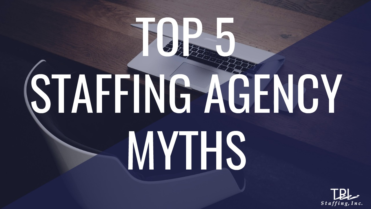 Top 5 Staffing Agency Myths